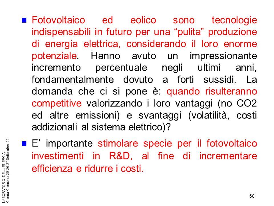60 LABORATORIO DELLENERGIA Crema-Cremona, 25-26-27 Settembre 09 Fotovoltaico ed eolico sono tecnologie indispensabili in futuro per una pulita produzi
