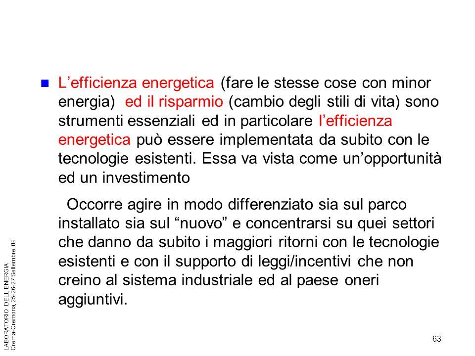 63 LABORATORIO DELLENERGIA Crema-Cremona, 25-26-27 Settembre 09 Lefficienza energetica (fare le stesse cose con minor energia) ed il risparmio (cambio