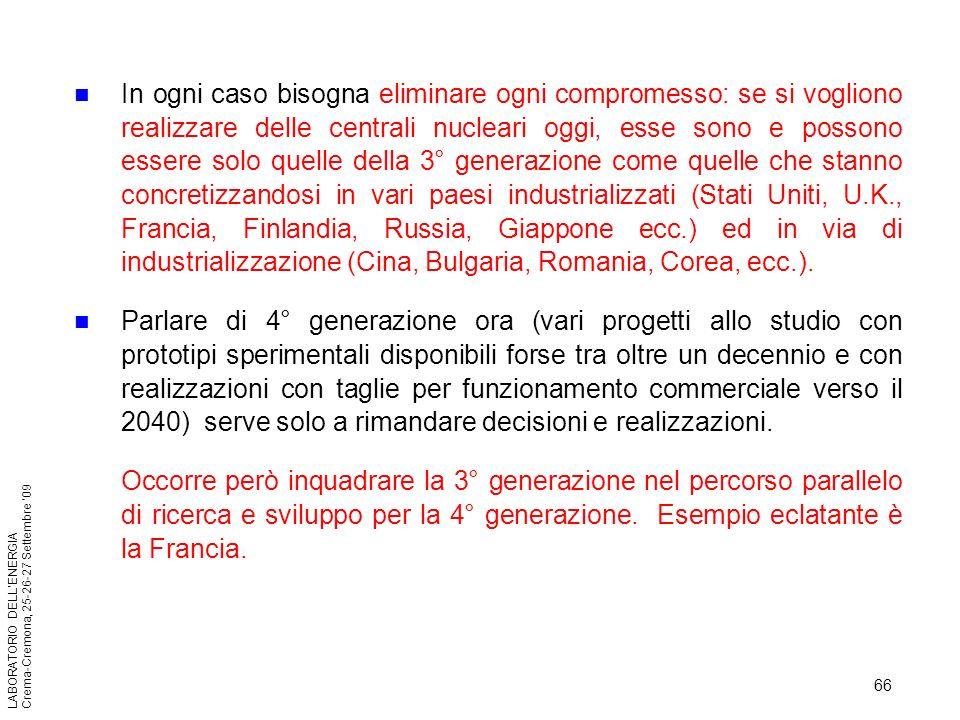 66 LABORATORIO DELLENERGIA Crema-Cremona, 25-26-27 Settembre 09 In ogni caso bisogna eliminare ogni compromesso: se si vogliono realizzare delle centr