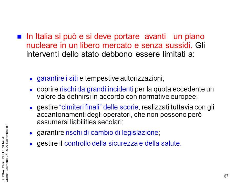 67 LABORATORIO DELLENERGIA Crema-Cremona, 25-26-27 Settembre 09 In Italia si può e si deve portare avanti un piano nucleare in un libero mercato e sen