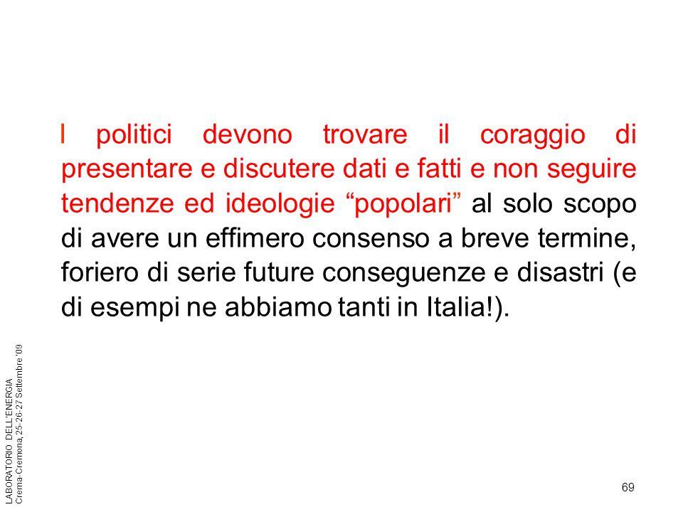 69 LABORATORIO DELLENERGIA Crema-Cremona, 25-26-27 Settembre 09 I politici devono trovare il coraggio di presentare e discutere dati e fatti e non seg