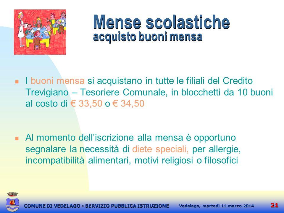21 martedì 11 marzo 2014 Vedelago, COMUNE DI VEDELAGO - SERVIZIO PUBBLICA ISTRUZIONE Mense scolastiche acquisto buoni mensa I buoni mensa si acquistan
