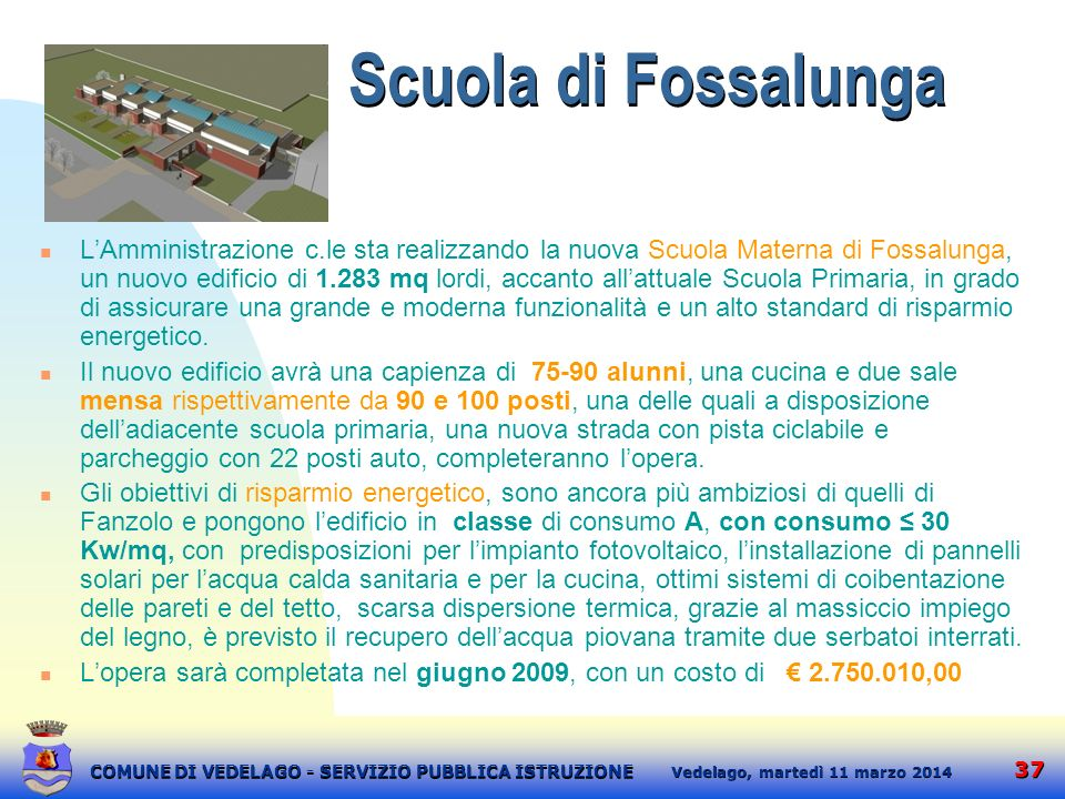 37 martedì 11 marzo 2014 Vedelago, COMUNE DI VEDELAGO - SERVIZIO PUBBLICA ISTRUZIONE Scuola di Fossalunga LAmministrazione c.le sta realizzando la nuo