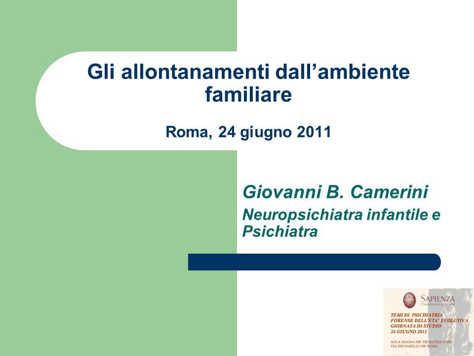 Gli allontanamenti dallambiente familiare Roma, 24 giugno 2011 Giovanni B. Camerini Neuropsichiatra infantile e Psichiatra