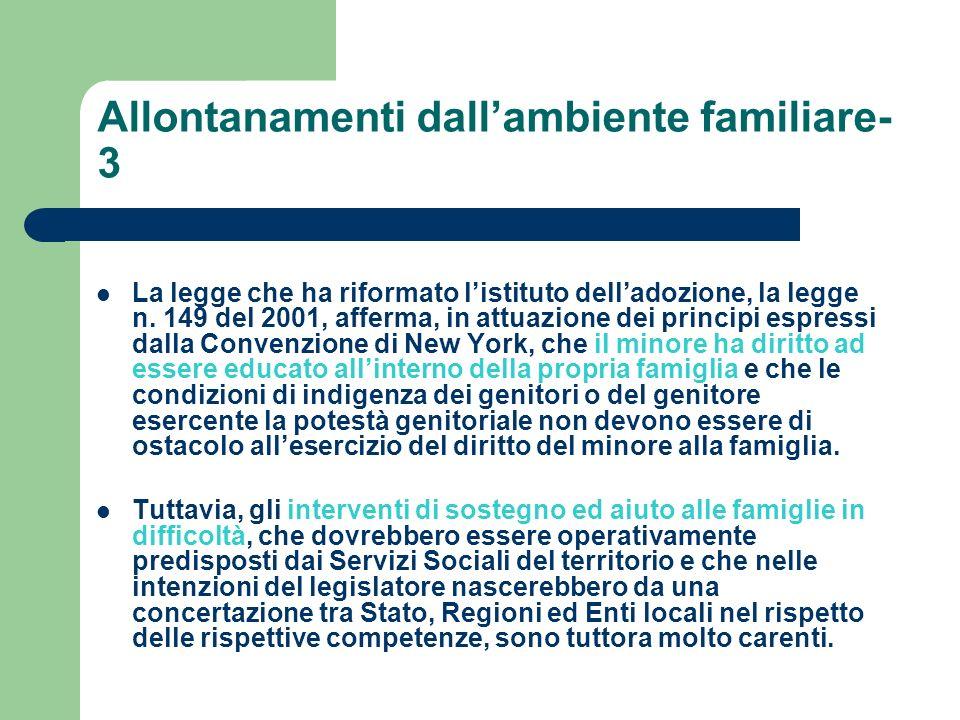 Allontanamenti dallambiente familiare- 3 La legge che ha riformato listituto delladozione, la legge n. 149 del 2001, afferma, in attuazione dei princi