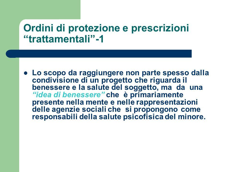 Ordini di protezione e prescrizioni trattamentali-1 Lo scopo da raggiungere non parte spesso dalla condivisione di un progetto che riguarda il benesse