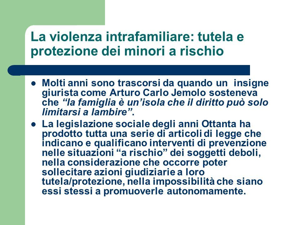 La violenza intrafamiliare: tutela e protezione dei minori a rischio Molti anni sono trascorsi da quando un insigne giurista come Arturo Carlo Jemolo