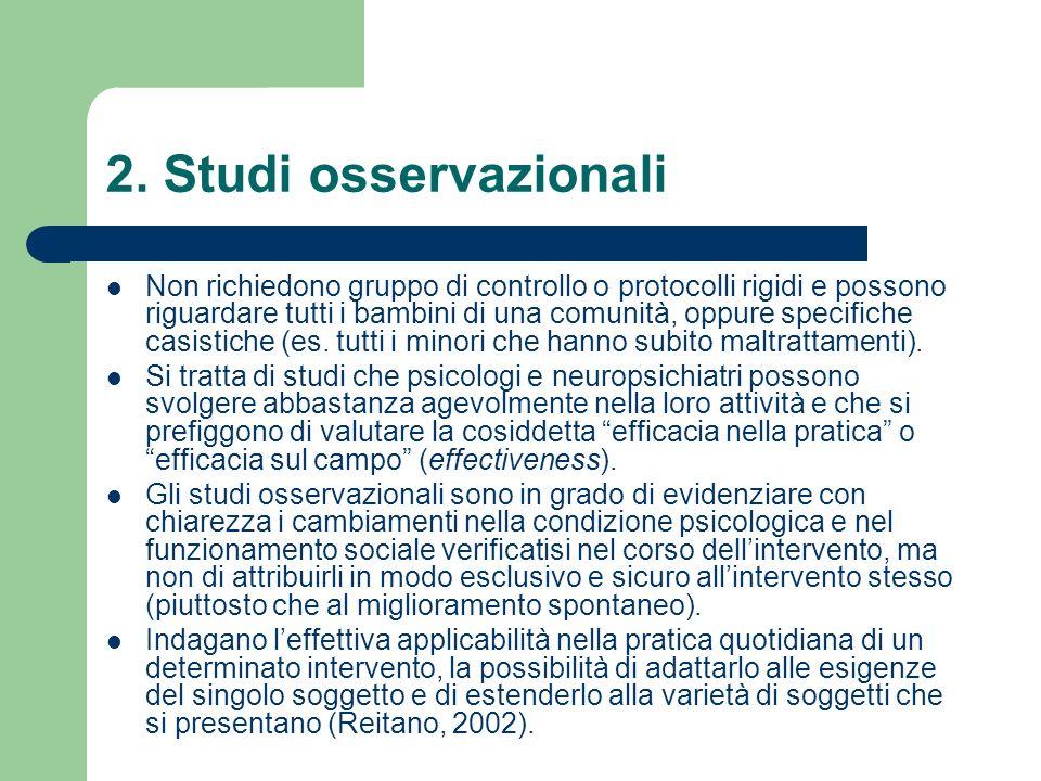 2. Studi osservazionali Non richiedono gruppo di controllo o protocolli rigidi e possono riguardare tutti i bambini di una comunità, oppure specifiche