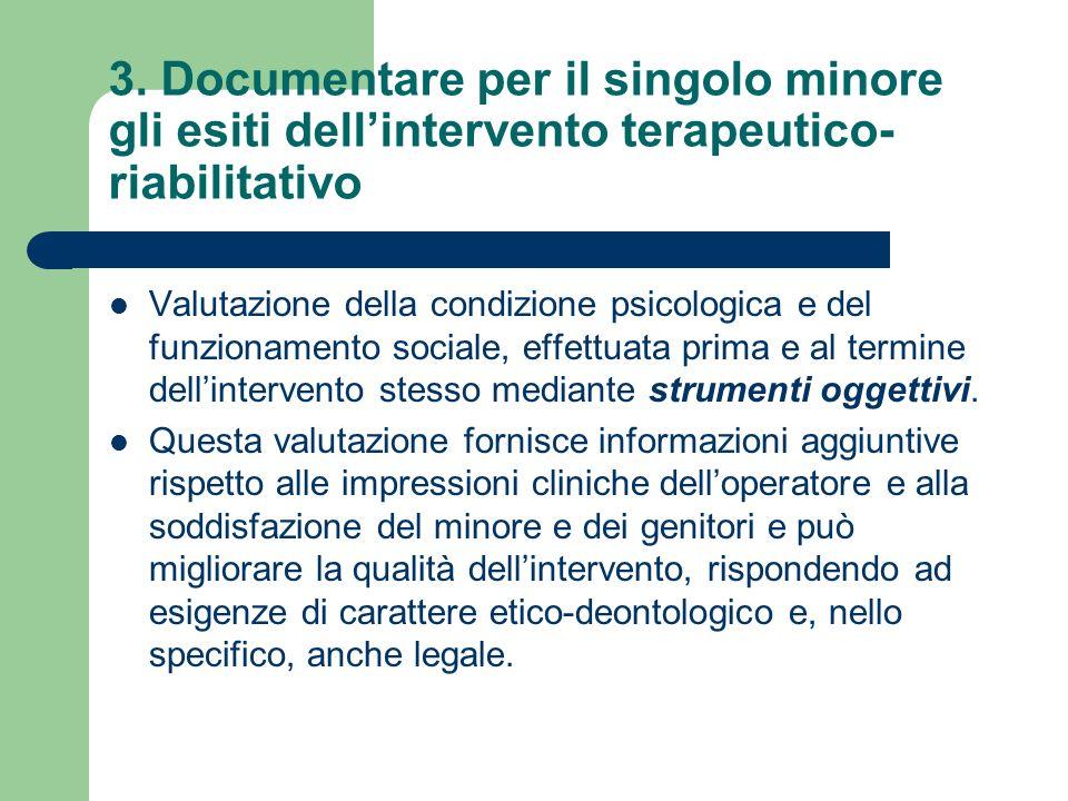 3. Documentare per il singolo minore gli esiti dellintervento terapeutico- riabilitativo Valutazione della condizione psicologica e del funzionamento