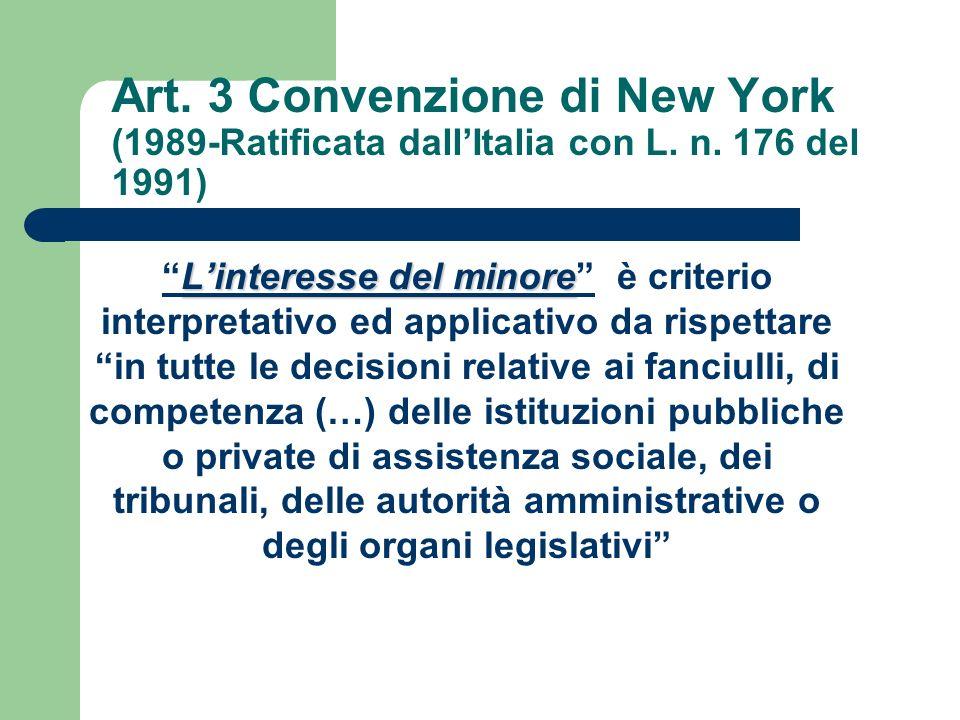 Art. 3 Convenzione di New York (1989-Ratificata dallItalia con L. n. 176 del 1991) Linteresse del minoreLinteresse del minore è criterio interpretativ