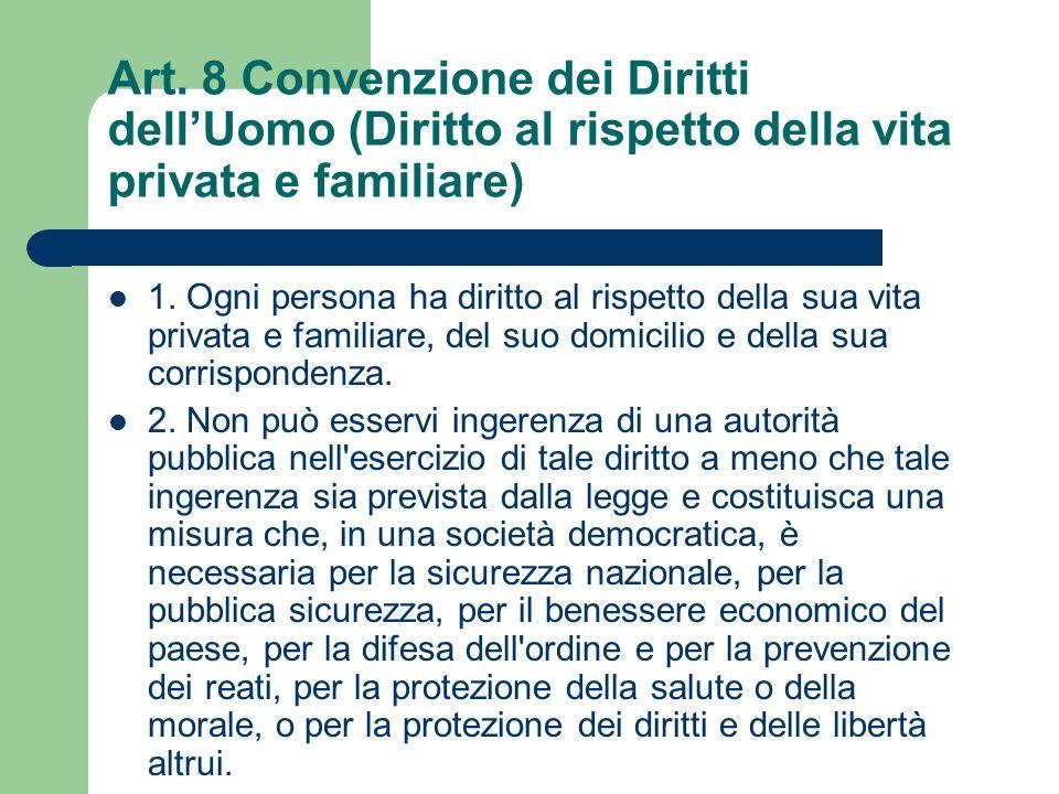 Art. 8 Convenzione dei Diritti dellUomo (Diritto al rispetto della vita privata e familiare) 1. Ogni persona ha diritto al rispetto della sua vita pri