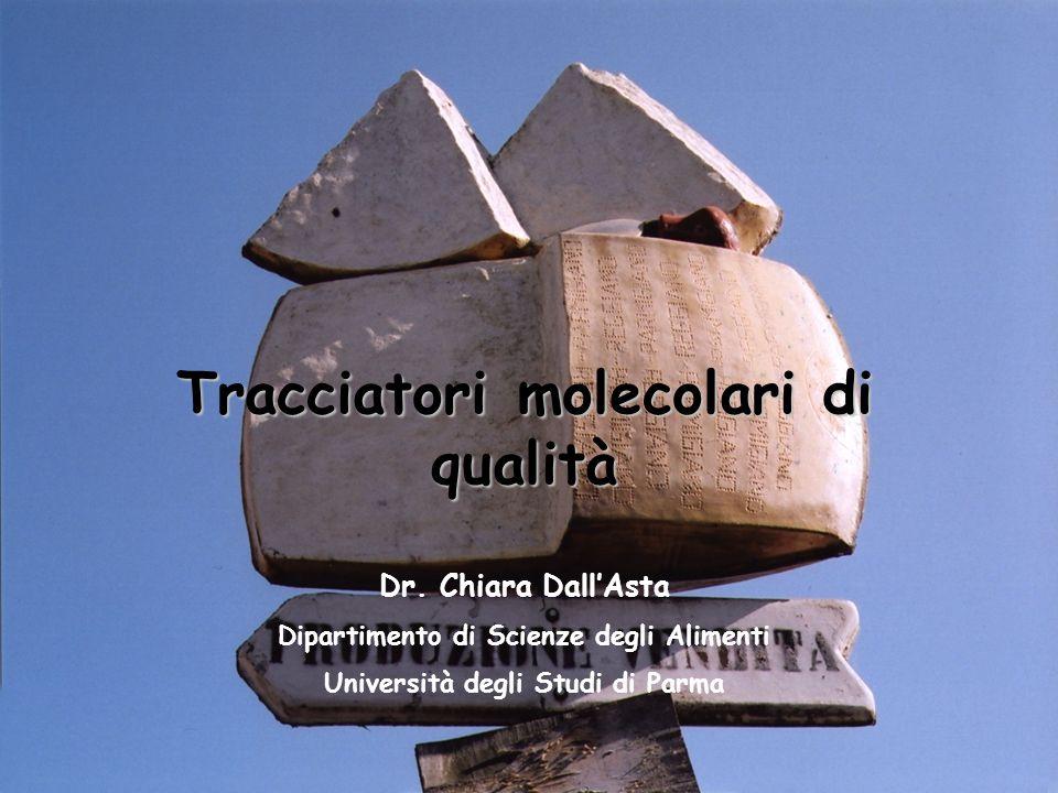 Tracciatori molecolari di qualità Dr. Chiara DallAsta Dipartimento di Scienze degli Alimenti Università degli Studi di Parma