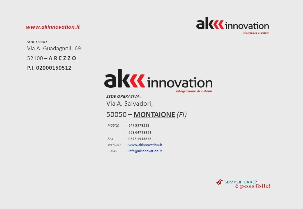 integrazione di sistemi www.akinnovation.it SEDE LEGALE: Via A.