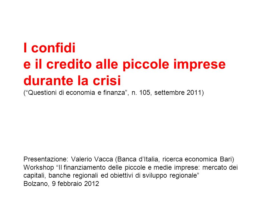 I confidi e il credito alle piccole imprese durante la crisi (Questioni di economia e finanza, n. 105, settembre 2011) Presentazione: Valerio Vacca (B