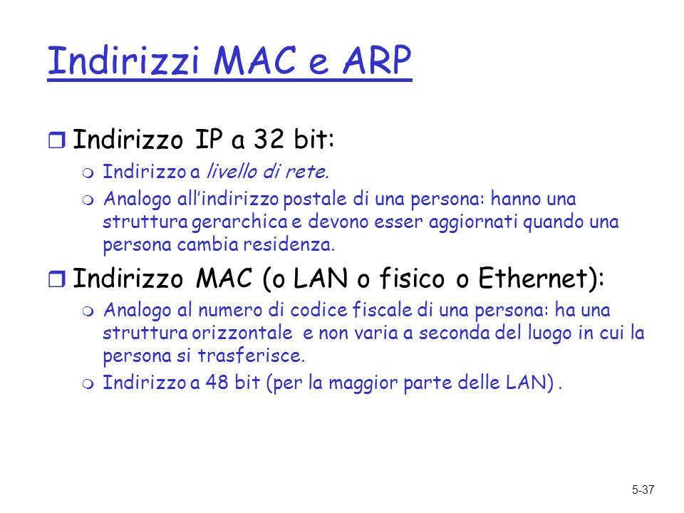 5-37 Indirizzi MAC e ARP r Indirizzo IP a 32 bit: m Indirizzo a livello di rete.