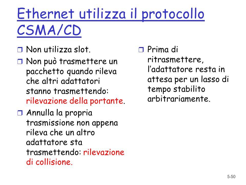 5-50 Ethernet utilizza il protocollo CSMA/CD r Non utilizza slot.