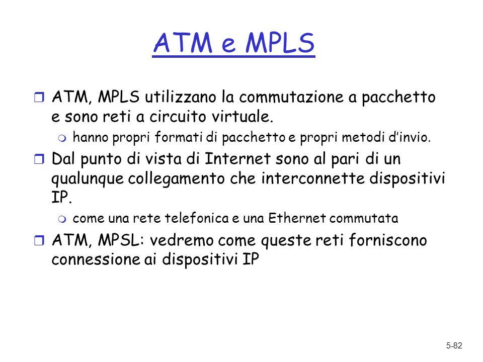 5-82 ATM e MPLS r ATM, MPLS utilizzano la commutazione a pacchetto e sono reti a circuito virtuale.