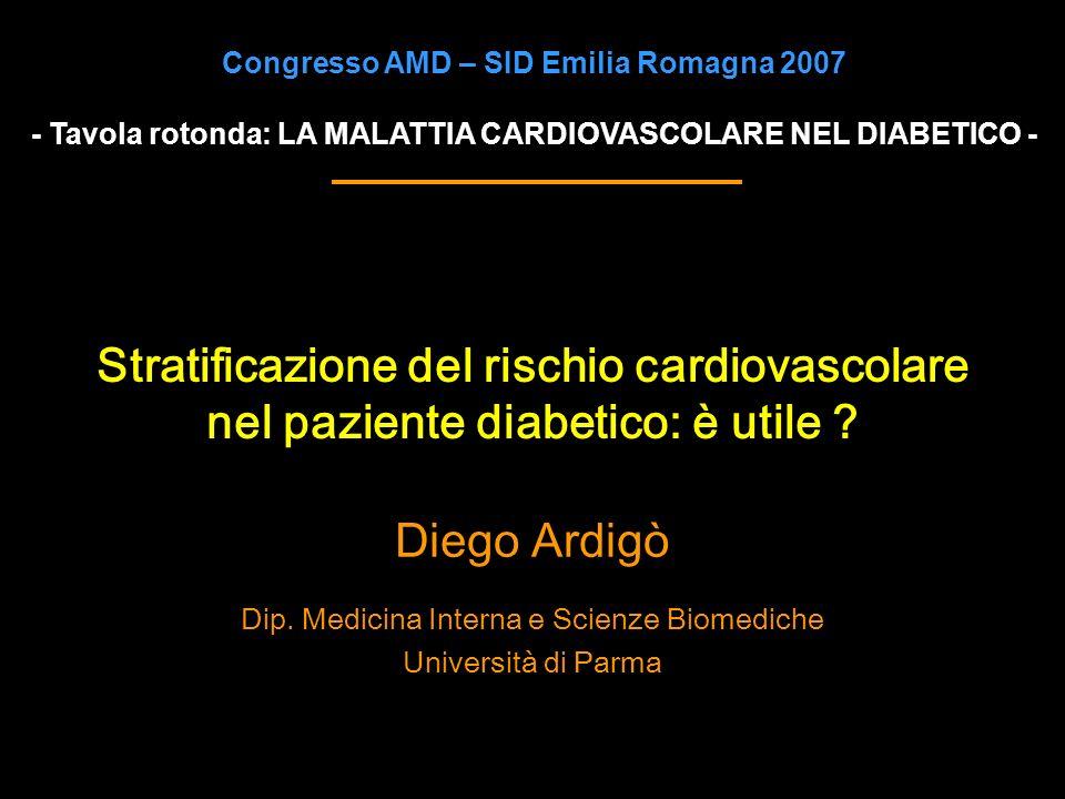 Stratificazione del rischio cardiovascolare nel paziente diabetico: è utile ? Diego Ardigò Dip. Medicina Interna e Scienze Biomediche Università di Pa