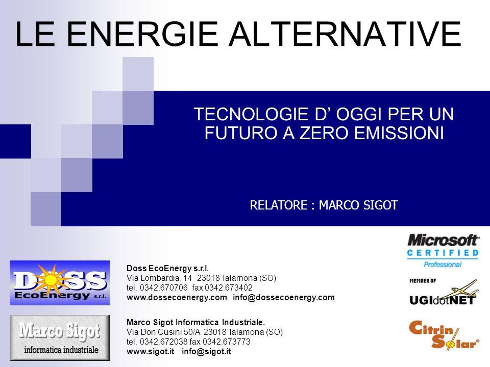 LE ENERGIE ALTERNATIVE TECNOLOGIE D OGGI PER UN FUTURO A ZERO EMISSIONI RELATORE : MARCO SIGOT Doss EcoEnergy s.r.l.