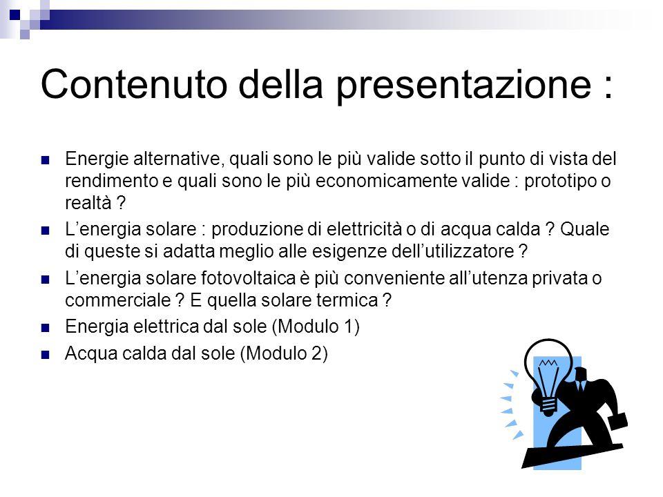 Contenuto della presentazione : Energie alternative, quali sono le più valide sotto il punto di vista del rendimento e quali sono le più economicamente valide : prototipo o realtà .
