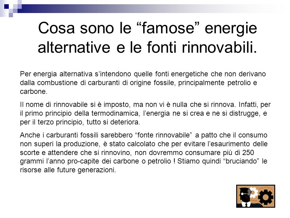 Le fonti energetiche principali: Energia eolica : è la più dinamica fra le energie rinnovabili, si basa sullo sfruttamento della forza del vento, generata dallo spostamento di masse daria dovute alle diverse temperature.