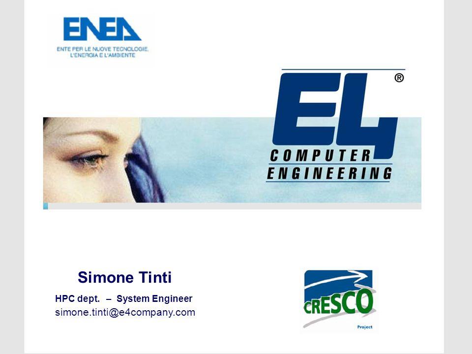 Simone Tinti HPC dept. – System Engineer simone.tinti@e4company.com