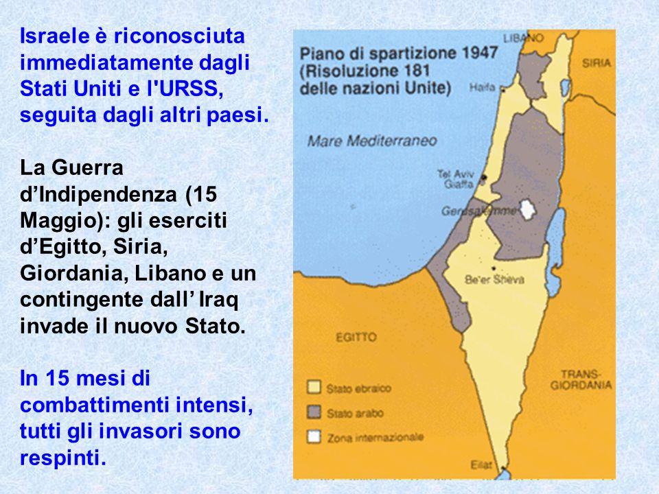 Israele è riconosciuta immediatamente dagli Stati Uniti e l'URSS, seguita dagli altri paesi. La Guerra dIndipendenza (15 Maggio): gli eserciti dEgitto