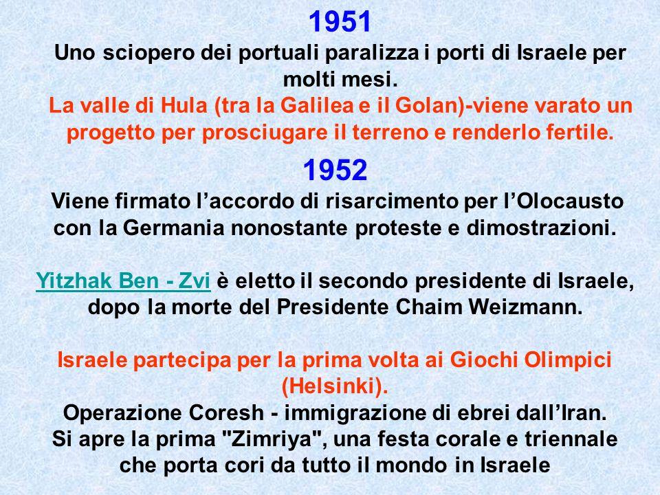 1951 Uno sciopero dei portuali paralizza i porti di Israele per molti mesi. La valle di Hula (tra la Galilea e il Golan)-viene varato un progetto per