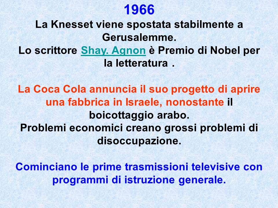 1966 La Knesset viene spostata stabilmente a Gerusalemme. Lo scrittore Shay. Agnon è Premio di Nobel per la letteratura.Shay. Agnon La Coca Cola annun