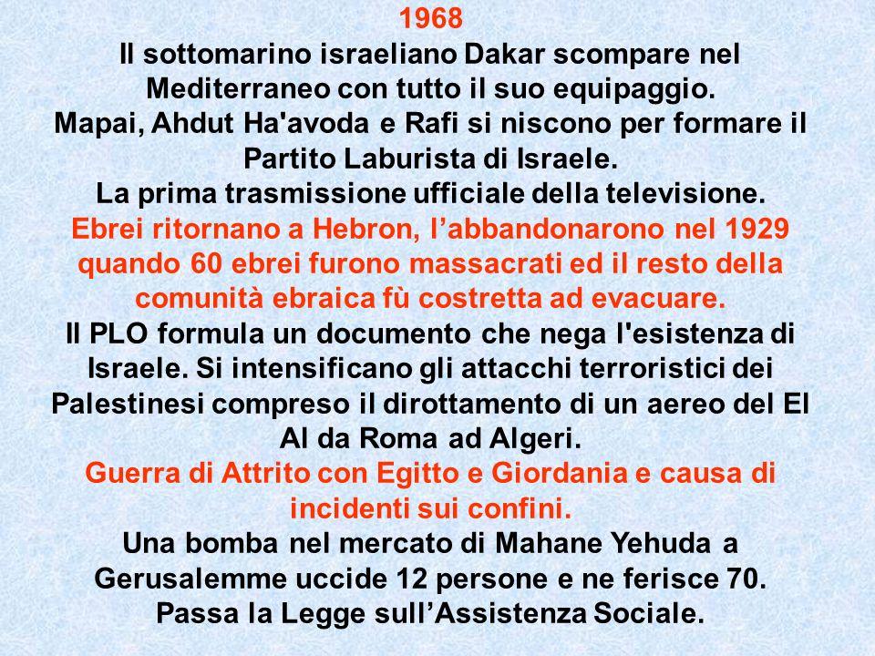 1968 Il sottomarino israeliano Dakar scompare nel Mediterraneo con tutto il suo equipaggio. Mapai, Ahdut Ha'avoda e Rafi si niscono per formare il Par