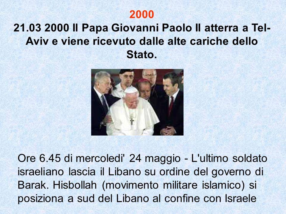 2000 21.03 2000 Il Papa Giovanni Paolo II atterra a Tel- Aviv e viene ricevuto dalle alte cariche dello Stato. Ore 6.45 di mercoledi' 24 maggio - L'ul