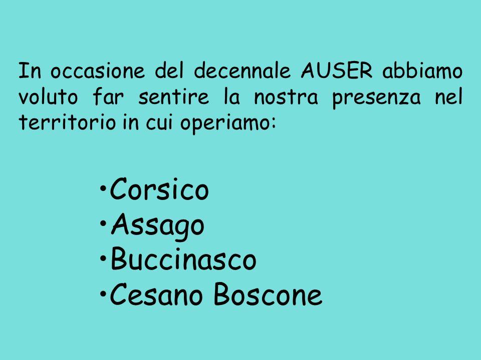 Corsico Assago Buccinasco Cesano Boscone In occasione del decennale AUSER abbiamo voluto far sentire la nostra presenza nel territorio in cui operiamo: