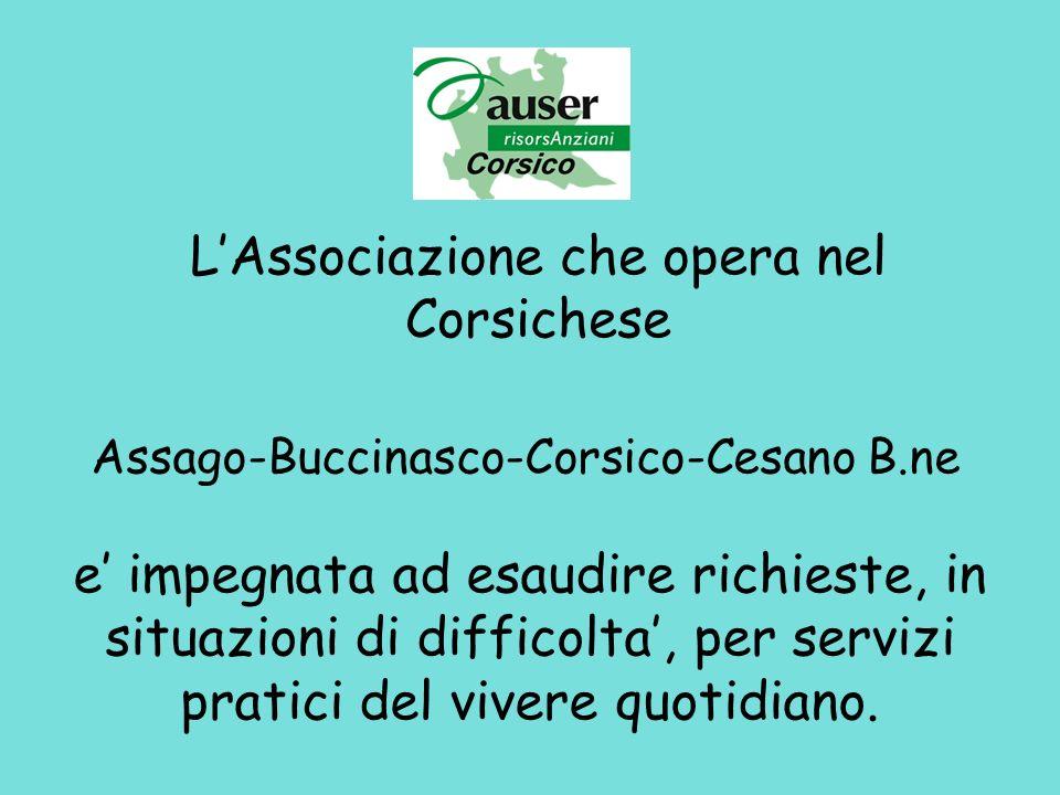 LAssociazione che opera nel Corsichese e impegnata ad esaudire richieste, in situazioni di difficolta, per servizi pratici del vivere quotidiano.