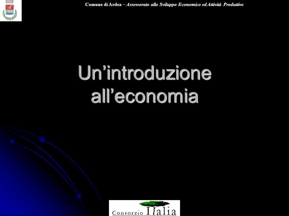 Comune di Ardea – Assessorato allo Sviluppo Economico ed Attività Produttive Unintroduzione alleconomia