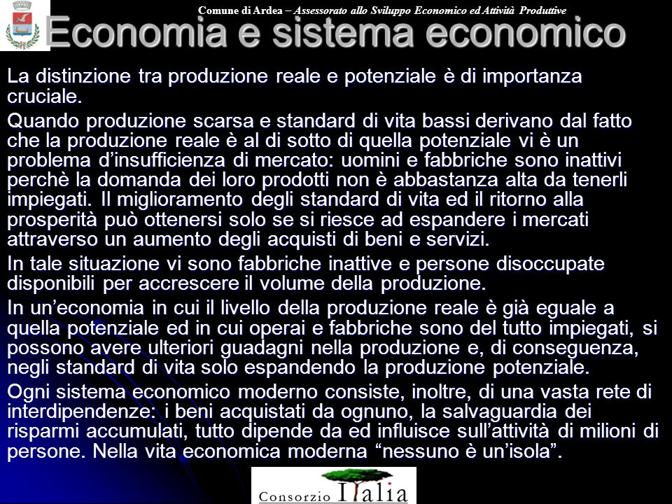Comune di Ardea – Assessorato allo Sviluppo Economico ed Attività Produttive Economia e sistema economico La distinzione tra produzione reale e potenziale è di importanza cruciale.