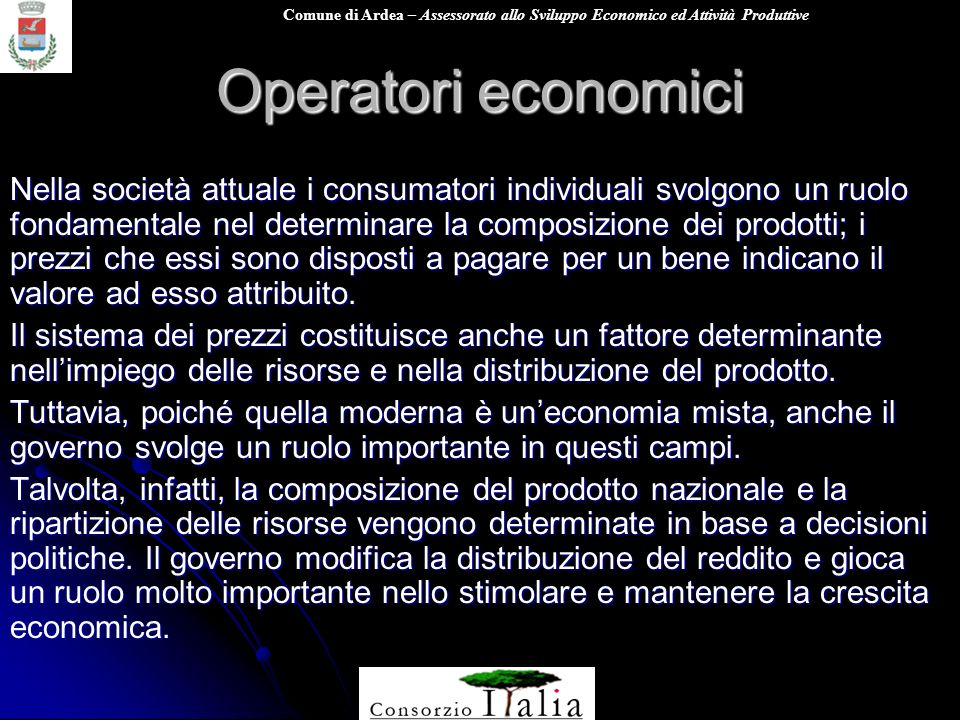 Comune di Ardea – Assessorato allo Sviluppo Economico ed Attività Produttive Operatori economici Nella società attuale i consumatori individuali svolg