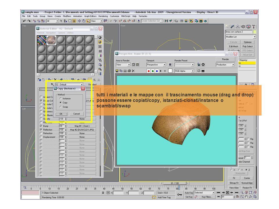 tutti i materiali e le mappe con il trascinamento mouse (drag and drop) possone essere copiati/copy, istanziati-clonati/instance o scambiati/swap