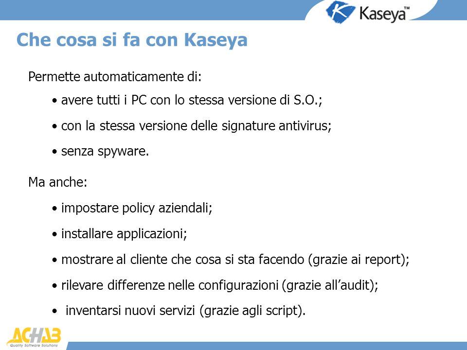 Permette automaticamente di: Che cosa si fa con Kaseya avere tutti i PC con lo stessa versione di S.O.; con la stessa versione delle signature antivir