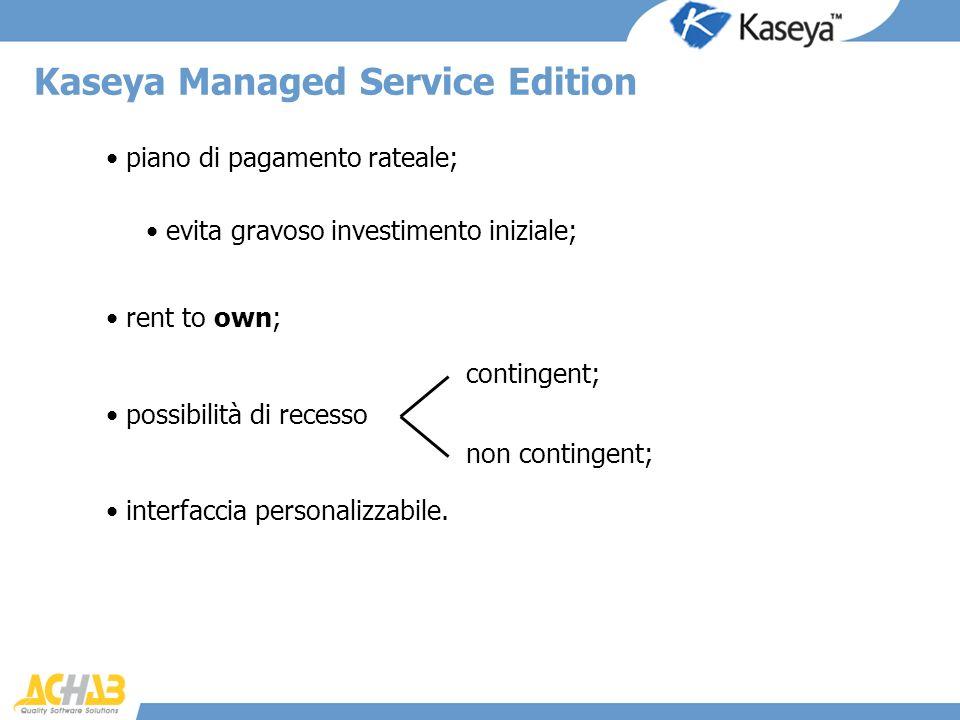 Kaseya Managed Service Edition piano di pagamento rateale; rent to own; possibilità di recesso interfaccia personalizzabile. evita gravoso investiment
