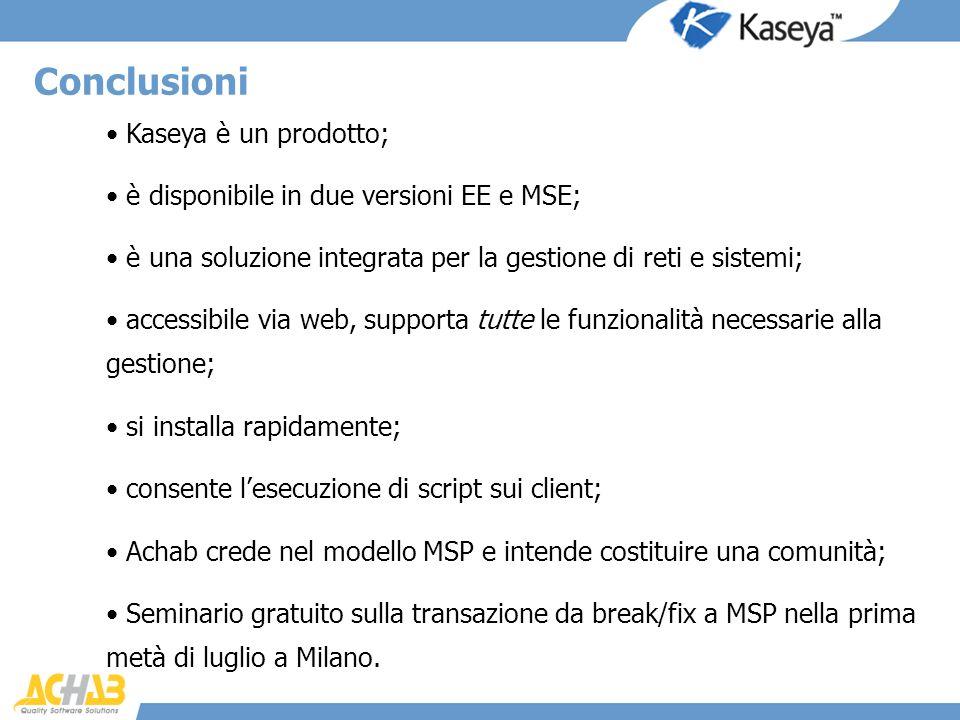 Conclusioni Kaseya è un prodotto; è una soluzione integrata per la gestione di reti e sistemi; accessibile via web, supporta tutte le funzionalità nec