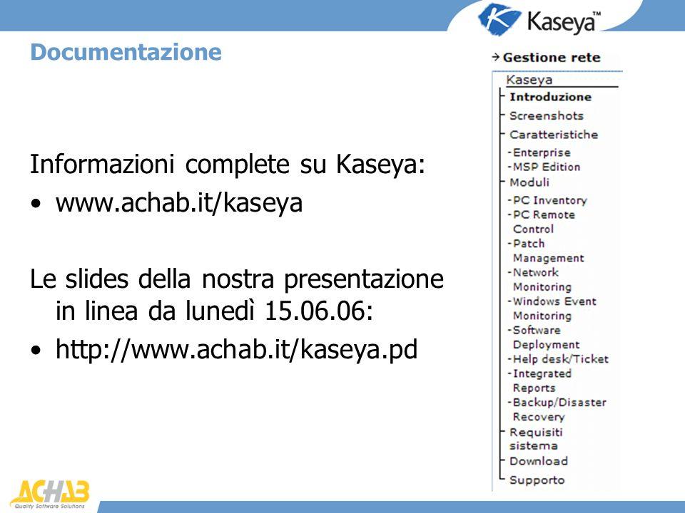 Documentazione Informazioni complete su Kaseya: www.achab.it/kaseya Le slides della nostra presentazione in linea da lunedì 15.06.06: http://www.achab