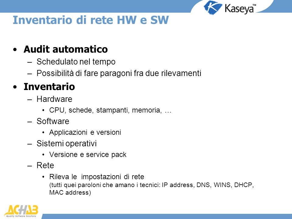 Inventario di rete HW e SW Audit automatico –Schedulato nel tempo –Possibilità di fare paragoni fra due rilevamenti Inventario –Hardware CPU, schede,