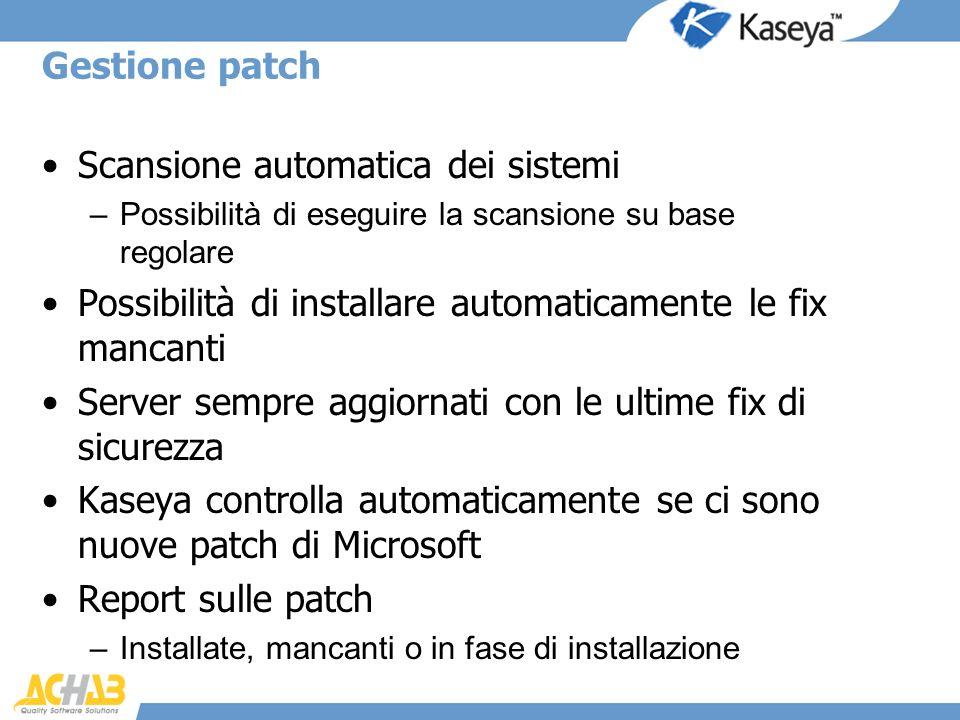 Gestione patch Scansione automatica dei sistemi –Possibilità di eseguire la scansione su base regolare Possibilità di installare automaticamente le fi