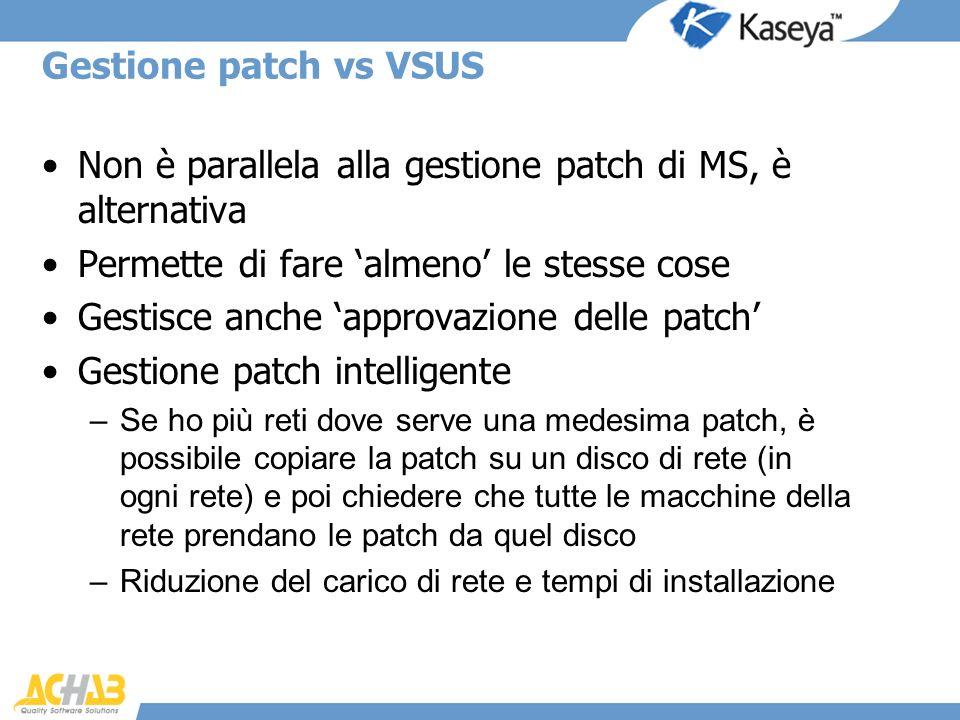 Gestione patch vs VSUS Non è parallela alla gestione patch di MS, è alternativa Permette di fare almeno le stesse cose Gestisce anche approvazione del