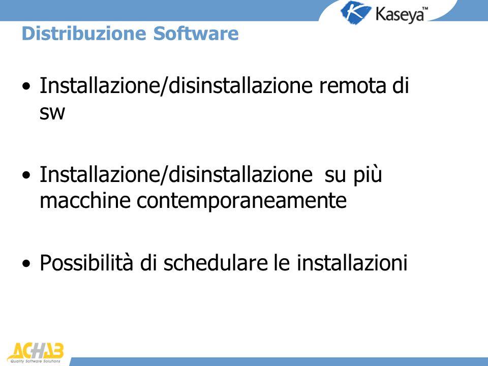 Distribuzione Software Installazione/disinstallazione remota di sw Installazione/disinstallazione su più macchine contemporaneamente Possibilità di sc