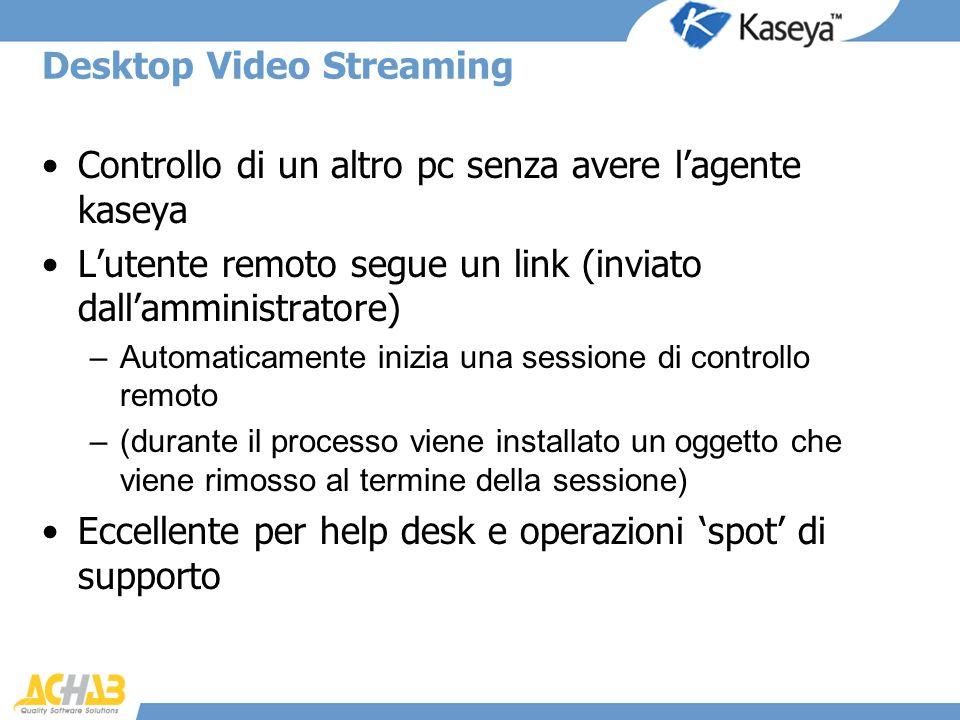 Desktop Video Streaming Controllo di un altro pc senza avere lagente kaseya Lutente remoto segue un link (inviato dallamministratore) –Automaticamente