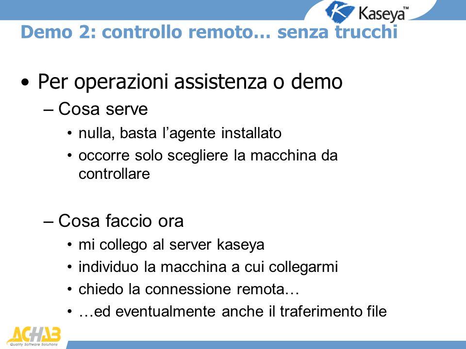 Demo 2: controllo remoto… senza trucchi Per operazioni assistenza o demo –Cosa serve nulla, basta lagente installato occorre solo scegliere la macchin