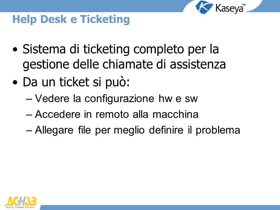 Help Desk e Ticketing Sistema di ticketing completo per la gestione delle chiamate di assistenza Da un ticket si può: –Vedere la configurazione hw e s