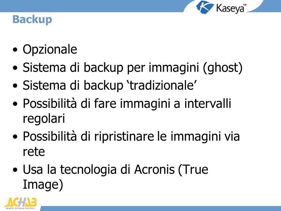 Backup Opzionale Sistema di backup per immagini (ghost) Sistema di backup tradizionale Possibilità di fare immagini a intervalli regolari Possibilità