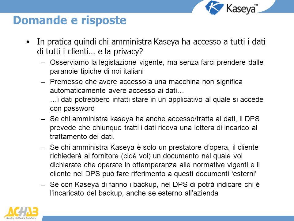 Domande e risposte In pratica quindi chi amministra Kaseya ha accesso a tutti i dati di tutti i clienti… e la privacy? –Osserviamo la legislazione vig